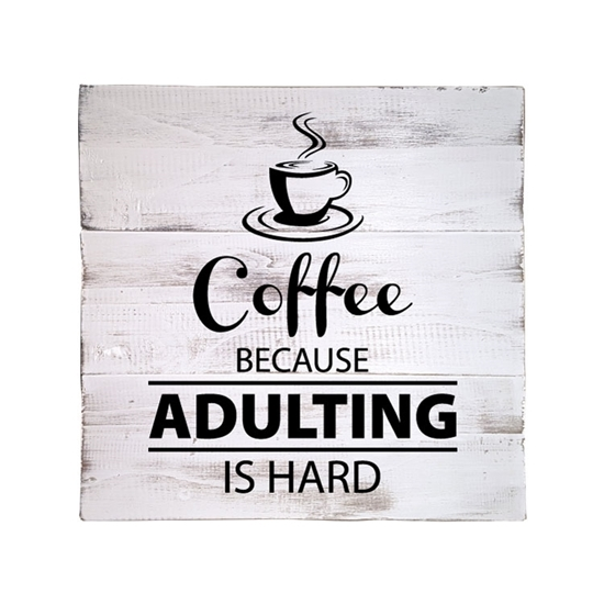 Coffee, Because Adulting is Hard Wooden Pallet Sign