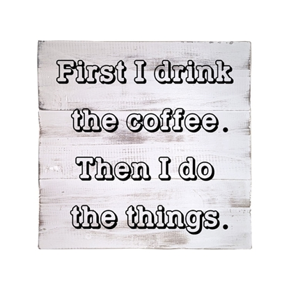 First I Drink Coffee Wooden Pallet Sign