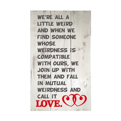 We're All A Little Weird Wooden Pallet Sign