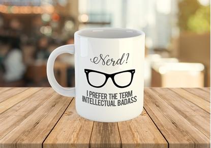 Nerd - I PREFER THE TERM INTELLECTUAL BADASS