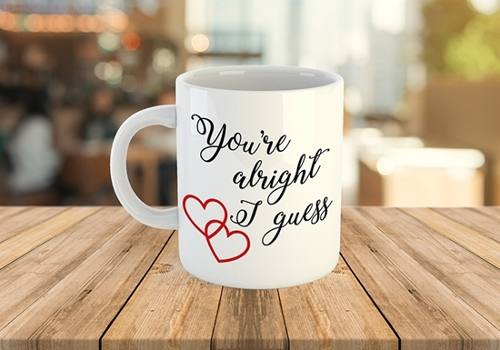 You're alright I guess white coffee mug