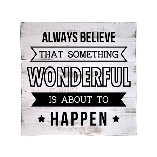 Always Believe That Something Wonderful Wooden Pallet Sign